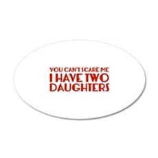You can't scare me. I have two daughters. 22x14 Ov