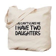 You can't scare me. I have two daughters. Tote Bag