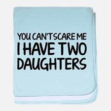 You can't scare me. I have two daughters. baby bla