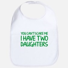 You can't scare me. I have two daughters. Bib