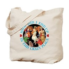 How Did I End Up In this Crazy Place Tote Bag