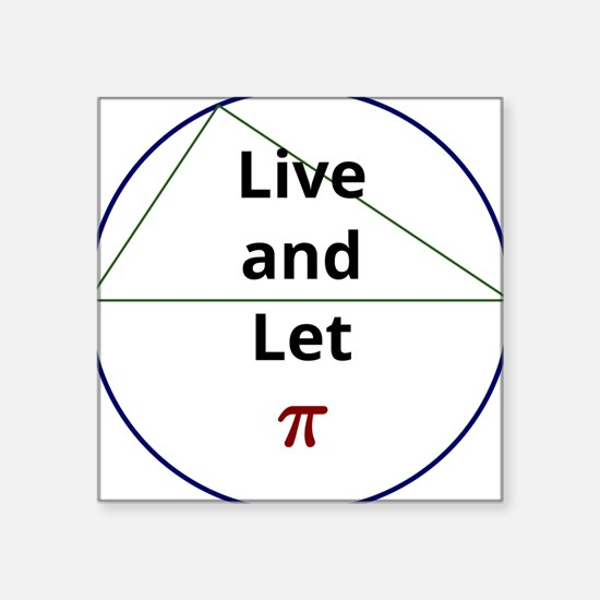 "Live and Let Pi Square Sticker 3"" x 3"""