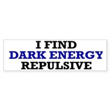 I Find Dark Energy Repulsive Bumper Sticker