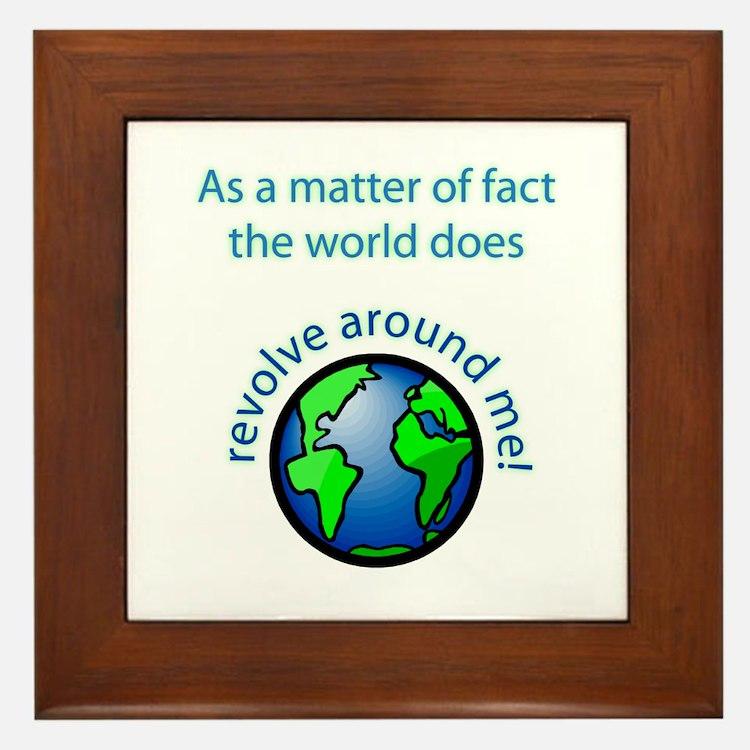 The World Revolves Around Me! Framed Tile