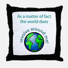 The World Revolves Around Me! Throw Pillow