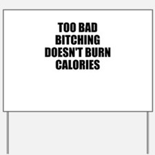 Bitching doesnt burn calories Yard Sign