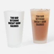 Bitching doesnt burn calories Drinking Glass