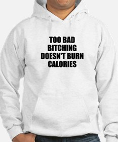 Bitching doesnt burn calories Hoodie