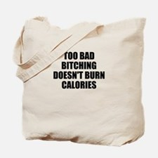 Bitching doesnt burn calories Tote Bag