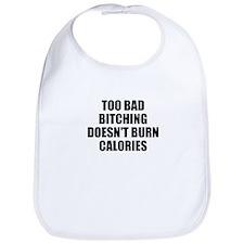 Bitching doesnt burn calories Bib
