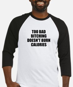 Bitching doesnt burn calories Baseball Jersey