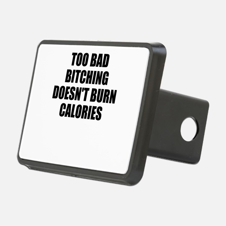 Bitching doesnt burn calories Hitch Cover