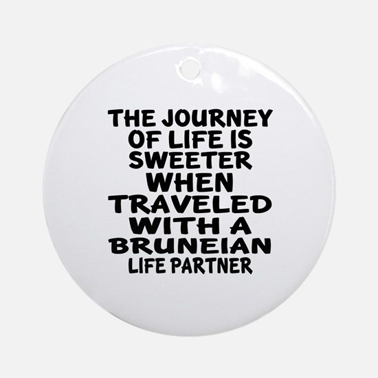 Traveled With Bruneian Life Partner Round Ornament
