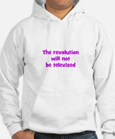 The revolution will not be te Hoodie