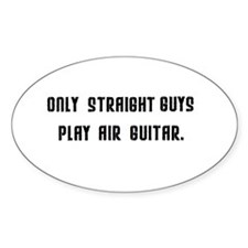 Only Straight Guys Play Air Guitar Oval Decal