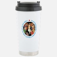 Is Everyone Here Crazy? Stainless Steel Travel Mug