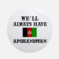 We will always have Afghanistan Ornament (Round)