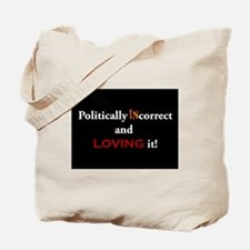 Politically INcorrect and loving it! Tote Bag