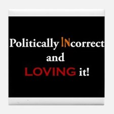 Politically INcorrect and loving it! Tile Coaster