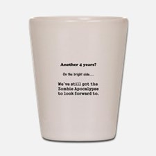Another 4 years? Shot Glass
