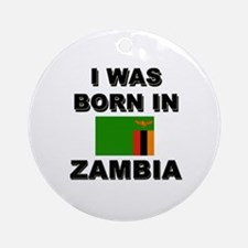 I Was Born In Zambia Ornament (Round)