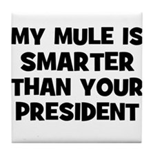My Mule Is Smarter Than Your  Tile Coaster