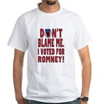 Don't Blame Me Anti-Obama White T-Shirt