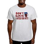 Don't Blame Me Anti-Obama Light T-Shirt