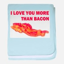 I LOVE YOU MORE THAN BACON.jpg baby blanket