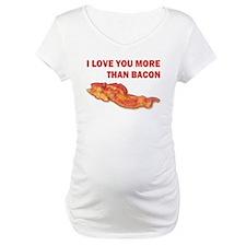 I LOVE YOU MORE THAN BACON.jpg Shirt