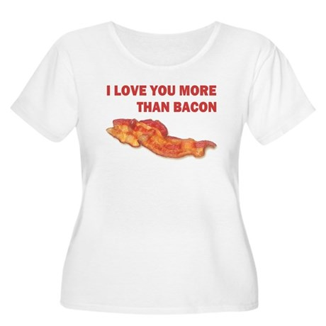 I LOVE YOU MORE THAN BACON.jpg Women's Plus Size S