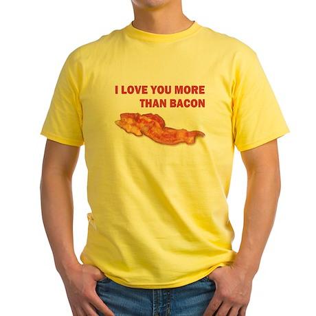 I LOVE YOU MORE THAN BACON.jpg Yellow T-Shirt