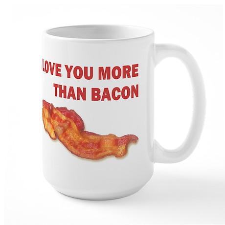 I LOVE YOU MORE THAN BACON.jpg Large Mug