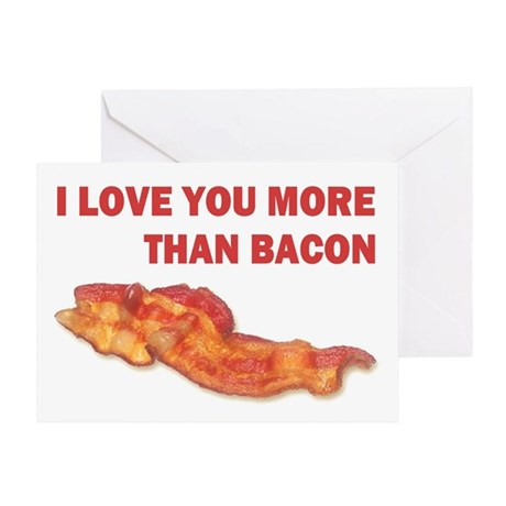 I LOVE YOU MORE THAN BACON.jpg Greeting Card