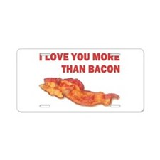 I LOVE YOU MORE THAN BACON.jpg Aluminum License Pl