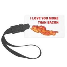 I LOVE YOU MORE THAN BACON.jpg Luggage Tag