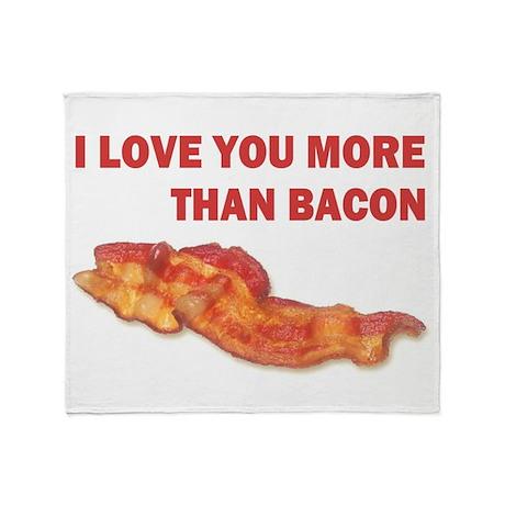 I LOVE YOU MORE THAN BACON.jpg Throw Blanket