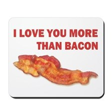I LOVE YOU MORE THAN BACON.jpg Mousepad