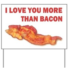I LOVE YOU MORE THAN BACON.jpg Yard Sign