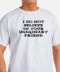 I Don't Believe In Your Imaginary Friend T-Shirt