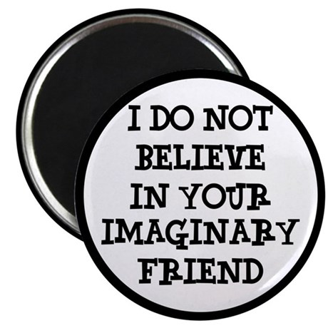 I Don't Believe In Your Imaginary Friend Magnet