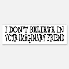 I Don't Believe In Your Imaginary Friend Bumper Bumper Sticker