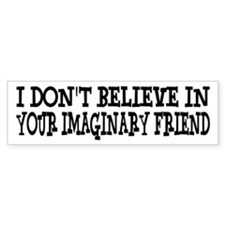 I Don't Believe In Your Imaginary Friend Bumper Sticker