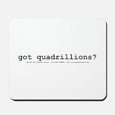 got quadrillions? Mousepad