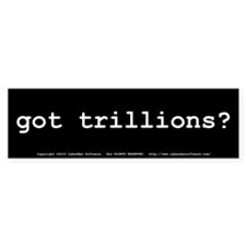 got trillions? Bumper Sticker