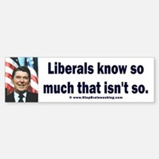 Liberals Know So Much That Is Not So ! Bumper Bumper Sticker