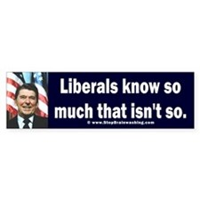 Liberals Know So Much That Is Not So ! Bumper Sticker