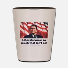 Liberals Know So Much That Is Not So ! Shot Glass