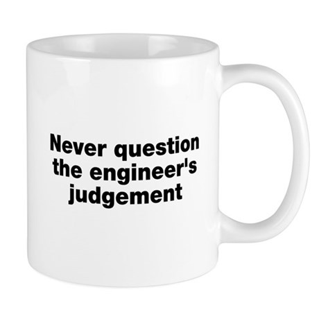 Never question the engineer's judegement Mug