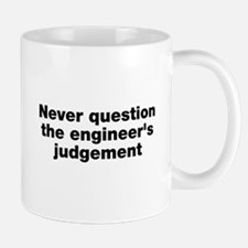 Never question the engineer's judegement Mug